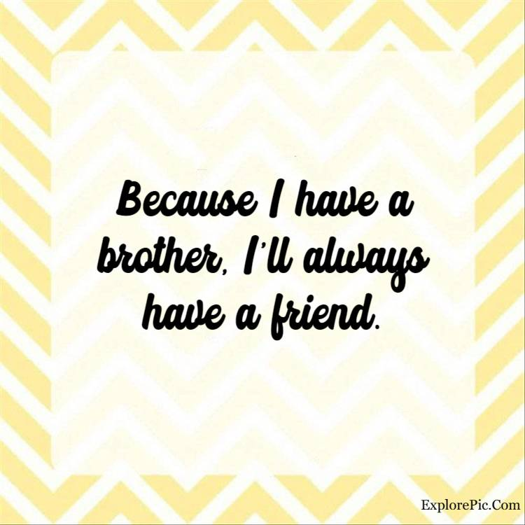 brother quotes - Because I have a brother, I'll always have a friend.
