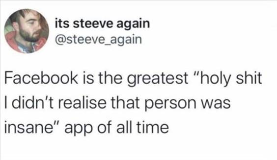"""55 Funniest Twitter Quotes Of The Week - Ridiculous Memes """"Facebook is the greatest """"Holy shit I didn't realise that person was insane"""" app of all time"""""""