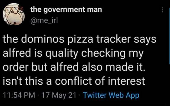 """55 Funniest Twitter Quotes Of The Week - Daily Funny Memes """"The dominos pizza tracker says Alfred is quality checking my order but Alfred also made it. Isn't this a conflict of interest"""""""