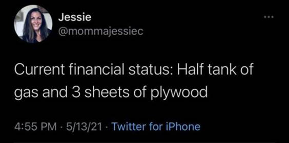 """55 Funniest Twitter Quotes Of The Week - Funny Appropriate Memes """"Current financial status: Half tank of gas and sheets of plywood"""""""