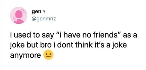 """55 Funniest Twitter Quotes Of The Week - Rare Memes That Are Actually Funny """"I used to say """"I have no friends"""" as a joke but bro I dont think it's a joke anymore"""""""