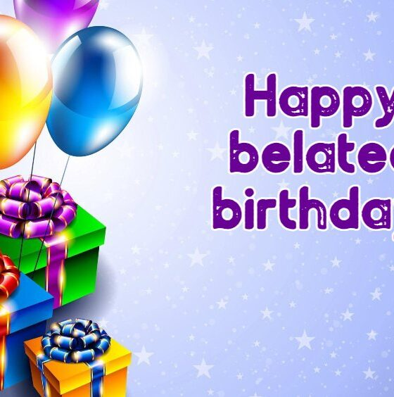 The Best Collection – Happy Belated Birthday Wishes to Get You Off the Hook